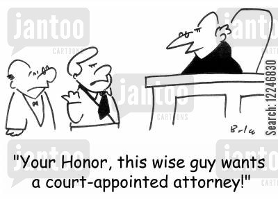 court appointed attorney cartoon humor: 'Your Honor, this wise guy wants a court-appointed attorney!'