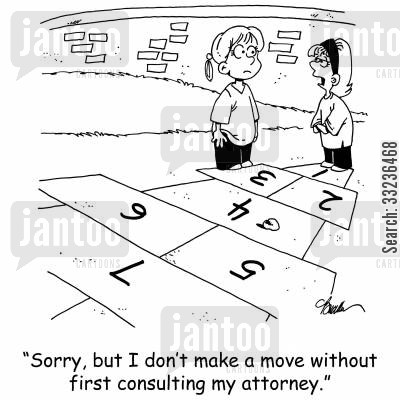 hop scotches cartoon humor: 'Sorry, but I don't make a move without first consulting my attorney.'