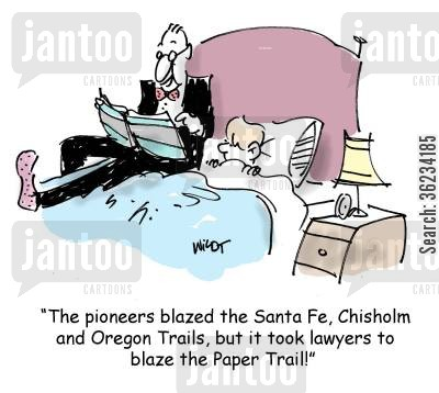 paper trails cartoon humor: The pioneers blazed the Santa Fe, Chisholm and Oregon Trails, but it took lawyers to blaze the Paper Trail!