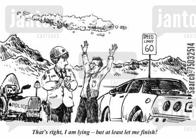 speeder cartoon humor: 'That's right, I am lying - but at least let me finish!'