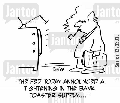 bank toasters cartoon humor: 'The Fed today announced a tightening in the bank toaster supply....'