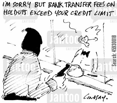 bank fees cartoon humor: I'm sorry but bank transfer fees on hold-ups exceed your credit limit.
