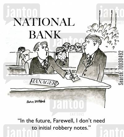 bank note cartoon humor: 'In the future, Farewell, I don't need to initial robbery notes.'