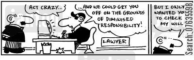 diminished responsibility cartoon humor: Act crazy and we could get you off on the grounds of dimished responsiblilty. I only wanted a will!