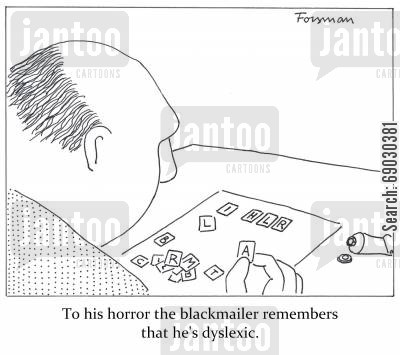 dyslexics cartoon humor: To his horror the blackmailer remembers that he's dyslexic.