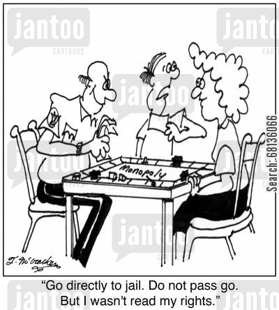 miranda warning cartoon humor: 'Go directly to jail. Do not pass go. But I wasn't read my rights.'