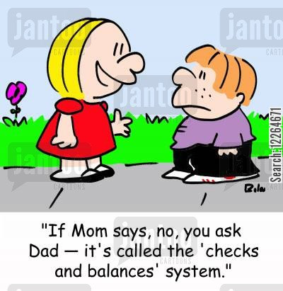 balances cartoon humor: 'If Mom says no, you ask Dad -- it's called the 'checks and balances' system.'