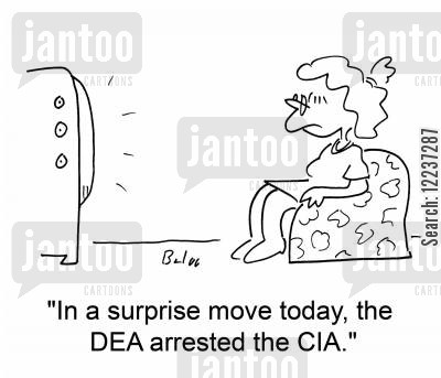 drugs busts cartoon humor: 'In a surprise move today, the DEA arrested the CIA.'