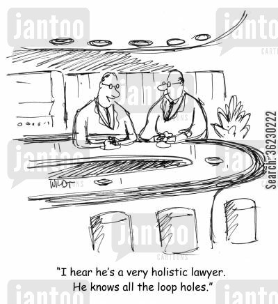 legal loophole cartoon humor: I hear he's a very holistic lawyer. He knows all the loop holes.