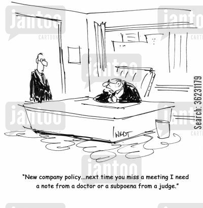 company policies cartoon humor: New company policy...next time you miss a meeting I need a note from a doctor or a subpoena from a judge.