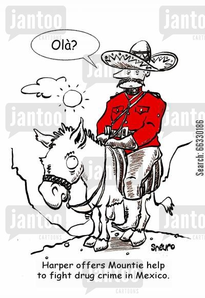 mule cartoon humor: Harper offers Mountie help to fight drug crime in Mexico.