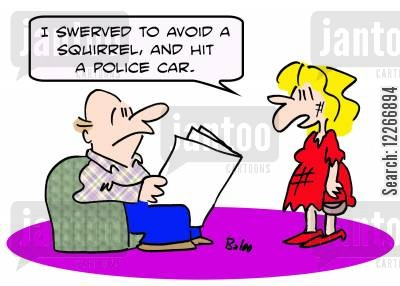 police car cartoon humor: 'I swerved to avoid a squirrel and hit a police car.'