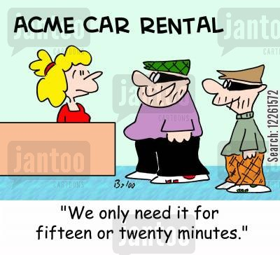 car rentals cartoon humor: 'We only need it for fifteen or twenty minutes.'
