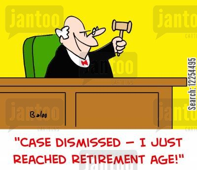 case dismissed cartoon humor: 'Case dismissed! -- I just reached retirement age!'