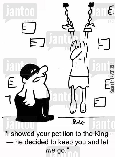 petitions cartoon humor: 'I showed your petition to the King — he decided to keep you and let me go.'