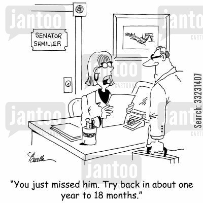 elected officials cartoon humor: 'You just missed him. Try back in about one year to 18 months.'