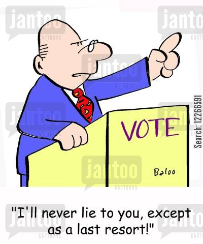campaign promises cartoon humor: VOTE, 'I'll never lie to you, except as a last resort!'