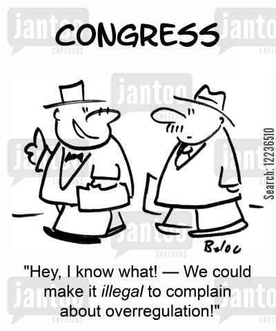new laws cartoon humor: 'Hey, I know what! -- We could make it ILLEGAL to complain about overregulation!'