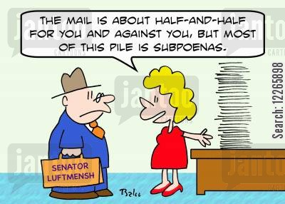 testimonies cartoon humor: SENATOR LUFTMENSH, 'The mail is about half-and-half for you and against you, but most of this pile is subpoenas.'