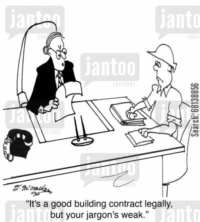contracting cartoon humor: 'It's a good building contract legally, but your jargon's weak.'