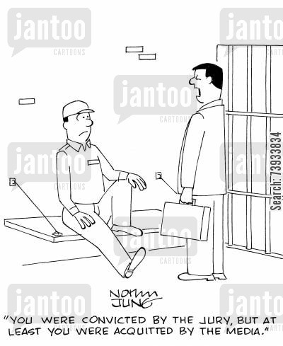 convictions cartoon humor: 'You were convicted by the jury, but at least you were acquitted by the media.'