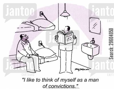 felon cartoon humor: 'I like tot hink of myself as a man of convictions.'