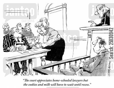 cookies and milk cartoon humor: 'The court appreciates home-schooled lawyers but the cookies and milk will have to wait until recess.'