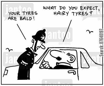 traffic cop cartoon humor: 'Your tyres are bald.' - 'What do you want, hairy tyres?'