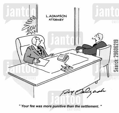 settlement cartoon humor: 'Your fee was more punitive than the settlement.'