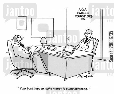 outlook cartoon humor: 'Your best hope to make money is suing someone.'