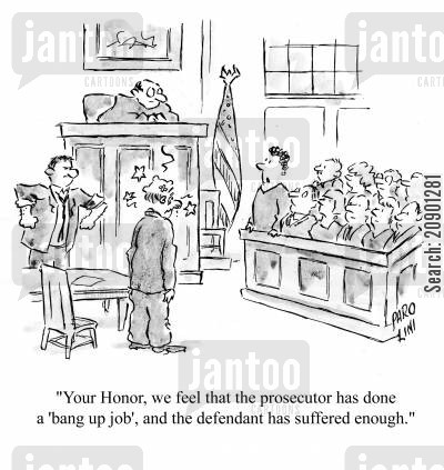 court house cartoon humor: 'Your Honor, we feel that the prosecutor has done a 'bang up job', and the defendant has suffered enough.'