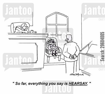 defenses cartoon humor: 'So far, everything you say is HEARSAY.'