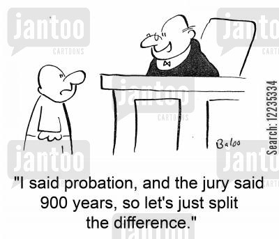 probation cartoon humor: 'I said probation, and the jury said 900 years, so let's just split the difference.'