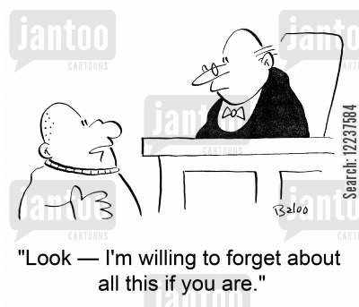 forgive and forget cartoon humor: 'Look -- I'm willing to forget about all this if you are.'