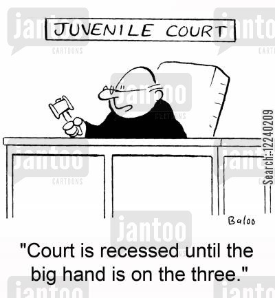 juvenile court cartoon humor: 'Court is recessed until the big hand is on the three.'