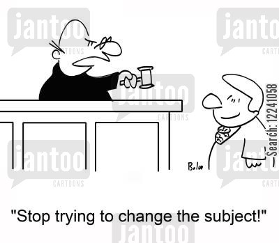 changing the subject cartoon humor: 'Stop trying to change the subject!'
