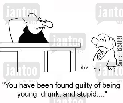 drunk and disorderly cartoon humor: 'You have been found guilty of being young, drunk, and stupid....'