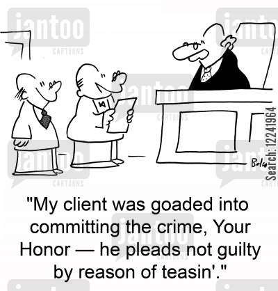 attorneys tease cartoon humor: 'My client was goaded into committing the crime, Your Honor -- he pleads not guilty by reason of teasin'.'