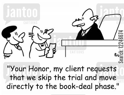 book deal cartoon humor: 'Your Honor, my client requests that we skip the trial and move directly to the book-deal phase.'