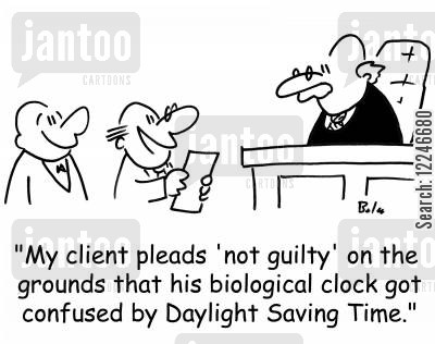 daylight saving time cartoon humor: 'My client pleads 'not guilty' on the grounds that his biological clock got confused by Daylight Saving Time.'