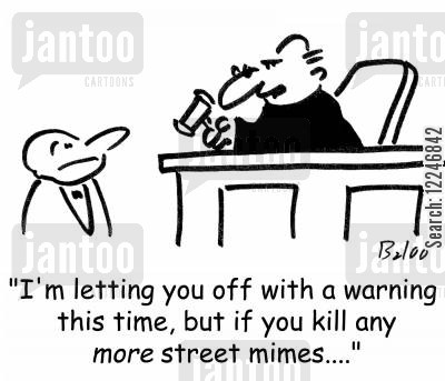 stree mimes cartoon humor: 'I'm letting you off with a warning this time, but if you kill any more street mimes....'