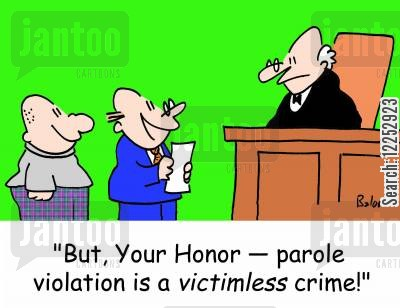 parole violation cartoon humor: 'But, Your Honor -- parole violation is a victimless crime!'