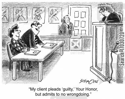 admission cartoon humor: 'My client pleads 'guilty,' Your Honor, but admits to no wrongdoing.'
