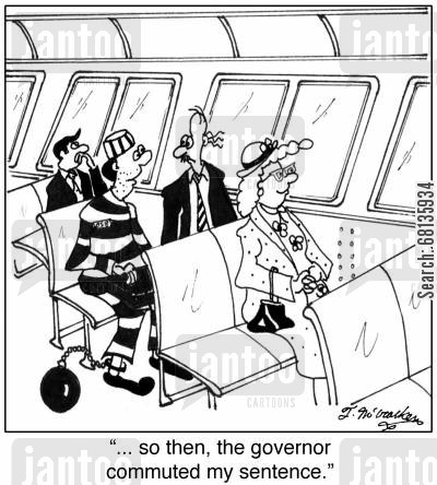 commuter train cartoon humor: '... so then, the governor commuted my sentence.'