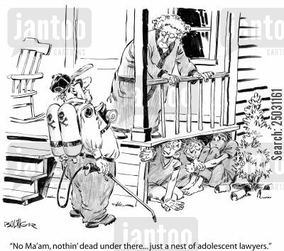 exterminators cartoon humor: 'No, Ma'am, nothin' dead under there... just a nest of adolescent lawyers.'