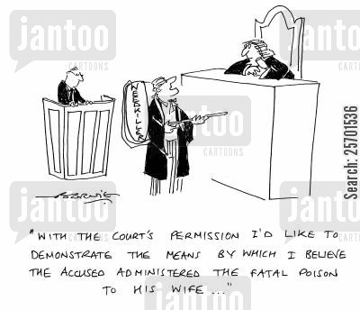fatal cartoon humor: 'With the court's permission I'd like to demonstrate the means by which I believe the accused administered the fatal poison to his wife...'