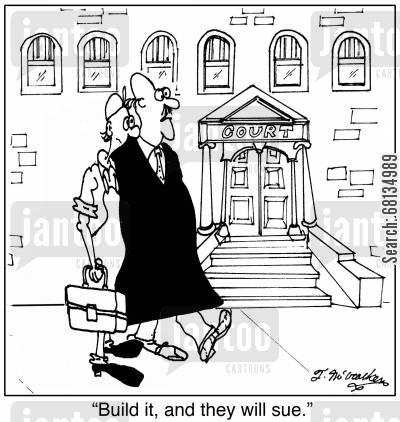 court houses cartoon humor: 'Build it, and they will sue.'