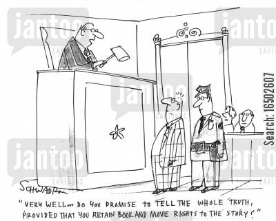 courts of law cartoon humor: 'Very well...do you promise to tell the whole truth, provided that you retain book and movie rights to the story?'