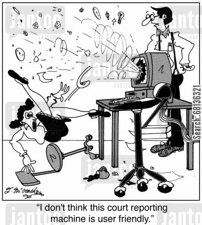 note takers cartoon humor: 'I don't think this court reporting machine is user friendly.'