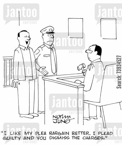 plea bargain cartoon humor: 'I like my plea bargain better. I plead guilty and you dismiss the charges.'